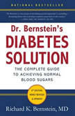 Dr. Bernstein's Diabetes Solution The Complete Guide to Achieving Normal Blood Sugars, Richard K. Bernstein