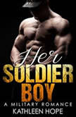 Military Romance: Her Soldier Boy, Kathleen Hope