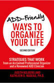 ADD-Friendly Ways to Organize Your Life Strategies that Work from an Acclaimed Professional Organizer and a Renowned ADD Clinician, Judith Kolberg