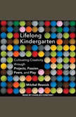Lifelong Kindergarten Cultivating Creativity through Projects, Passion, Peers, and Play, Mitchel Resnick