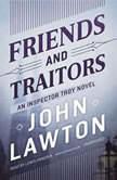 Friends and Traitors An Inspector Troy Novel, John Lawton