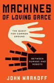 Machines of Loving Grace The Quest for Common Ground Between Humans and Robots, John Markoff