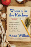 Women in the Kitchen Twelve Essential Cookbook Writers Who Defined the Way We Eat, from 1661 to Today, Anne Willan