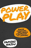 Power Play Game Changing Influence Strategies For Leaders, Yamini Naidu