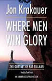 Where Men Win Glory The Odyssey of Pat Tillman, Jon Krakauer