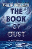 The Book of Dust:  La Belle Sauvage (Book of Dust, Volume 1), Philip Pullman