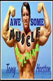 Awesome Muscle Building, Tony Horston