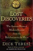 Lost Discoveries The Ancient Roots of Modern Science from the Babylonians to the Mayans, Dick Teresi