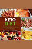 Keto Diet The Ultimate Ketogenic Diet Guide for Weight Loss and Mental Clarity, Including How to Get into Ketosis, a 21-Day Meal Plan, Keto Fasting Tips for Beginners and Meal Prep Ideas, Elizabeth Moore