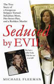 Seduced by Evil The True Story of a Gorgeous Stripper-Turned-Suburban-Mom, Her Secret Past, and a Ruthless Murder, Michael Fleeman