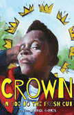 Crown An Ode to the Fresh Cut, Derrick Barnes