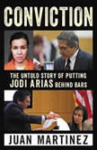 Conviction The Untold Story of Putting Jodi Arias Behind Bars, Juan Martinez
