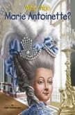 Who Was Marie Antoinette?, Dana Meachen Rau