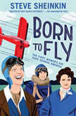 Born to Fly The First Women's Air Race Across America, Steve Sheinkin