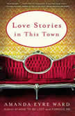 Love Stories in this Town Stories, Amanda Eyre Ward