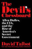 The Devil's Chessboard Allen Dulles, the CIA, and the Rise of America's Secret Government, David Talbot