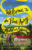 Welcome to the Pine Away Motel and Cabins A Novel, Katarina Bivald