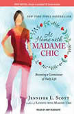 At Home With Madame Chic Becoming a Connoisseur of Daily Life, Jennifer L. Scott