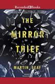 The Mirror Thief, Martin Seay