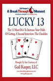 Lucky 13 The 13 Must-Do's to Increase Your Odds of Getting a Second Interview, Gail Kasper