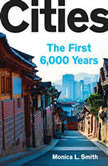 Cities The First 6,000 Years, Monica L. Smith