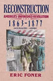 Reconstruction Americas Unfinished Revolution, 18631877, Eric Foner