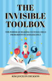 Invisible Toolbox, The The Power of Reading to Your Child from Birth to Adolescence, Kim Jocelyn Dickson