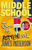 Middle School: Just My Rotten Luck, James Patterson