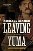 Leaving Yuma A Western Story, Michael Zimmer