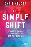 The Simple Shift How Useful Thinking Changes the Way You See Everything, Chris Helder