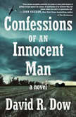 Confessions of an Innocent Man A Novel, David R. Dow
