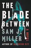 The Blade Between A Novel, Sam J. Miller