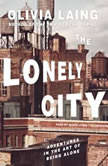 The Lonely City Adventures in the Art of Being Alone, Olivia Laing