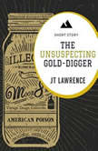 The Unsuspecting Gold Digger: A Short Story, JT Lawrence
