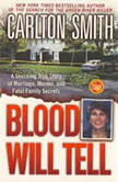 Blood Will Tell A Shocking True Story of Marriage, Murder, and Fatal Family Secrets, Carlton Smith