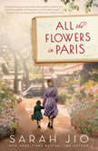 All the Flowers in Paris A Novel, Sarah Jio