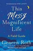 This Messy Magnificent Life A Field Guide, Geneen Roth