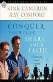 Conquer Your Fear, Share Your Faith An Evangelism Crash Course, Kirk  Cameron