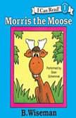 Morris the Moose, B. Wiseman
