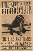 The Happy Bottom Riding Club The Life and Times of Pancho Barnes, Lauren Kessler