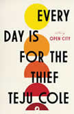 Every Day Is for the Thief Fiction, Teju Cole