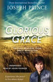 Glorious Grace 100 Daily Readings from Grace Revolution, Joseph Prince