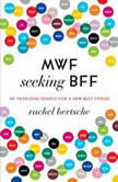 MWF Seeking BFF My Yearlong Search for a New Best Friend, Rachel Bertsche
