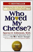 Who Moved My Cheese An Amazing Way To Deal With Change In Your Work And In Your Life, Spencer Johnson