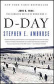 D-Day June 6, 1944 ? The Climactic Battle of WWII, Stephen E. Ambrose