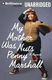 My Mother Was Nuts A Memoir, Penny Marshall