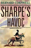 Sharpe's Havoc The Northern Portugal Campaign, Spring 1809, Bernard Cornwell