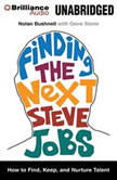 Finding the Next Steve Jobs How to Find, Hire, Keep, and Nurture Creative Talent, Nolan Bushnell