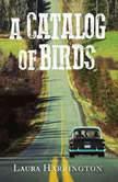 A Catalog of Birds, Laura Harrington