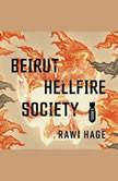 Beirut Hellfire Society A Novel, Rawi Hage